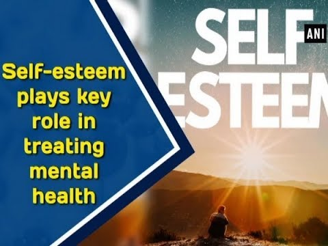 Self-esteem plays key role in treating mental health - ANI News