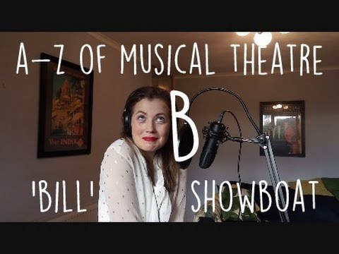 || A-Z of Musical Theatre || Bill || Show Boat