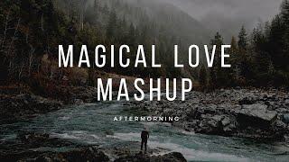 Download lagu MAGICAL LOVE MASHUP | AFTERMORNING | EMOTIONAL BOLLYWOOD MASHUP