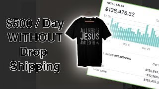 Fastest Way To Make $500 Per Day With Shopify Without Drop Shipping