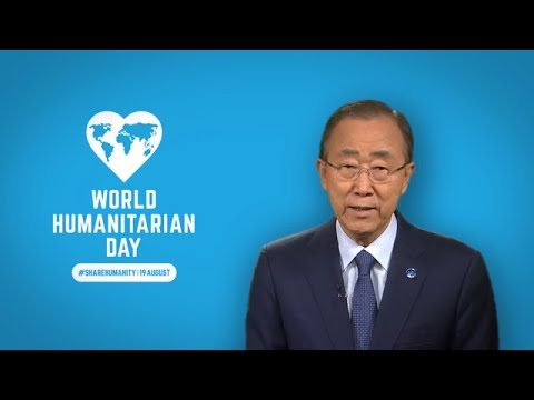 Ban Ki-moon (UN Secretary-General) on World Humanitarian Day 2016 - Video Message