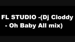 FL STUDIO (Dj Cloddy - Oh Baby All! mix).wmv