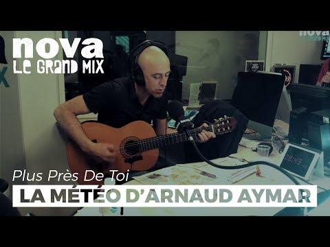 La météo d'Arnaud Aymard   Plus Près De Toi