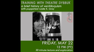 A Brief History of Ventriloquism with Leslie K. Gray – TRAINING WITH THEATRE DYBBUK