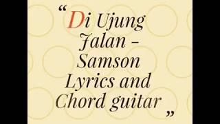 Download lagu Diujung Jalan - Samson Lyric and Chord guitar