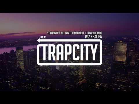 Wiz Khalifa - Staying Out All Night (Crankdat & Lukav Remix)