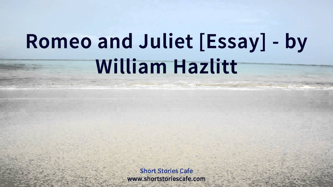 romeo and juliet essay by william hazlitt