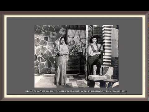 DEKHO DEKHO JEE BALAM ... SINGERS, GEETA DUTT & TALAT MEHMOOD ... FILM, BAHU (1955)