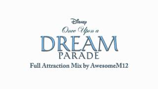 Disney's Once Upon A Dream Parade - Full Attraction Mix by AwesomeM12