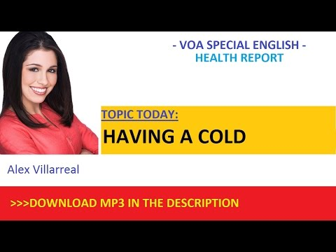 VOA LEARNING ENGLISH - [TOPIC] HAVING COLD - VOA SPECIAL ENGLISH MP3 AND TEXT DOWNLOAD