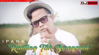 RANTING TAK BERNYAWA - IPANK (Official Music Video)