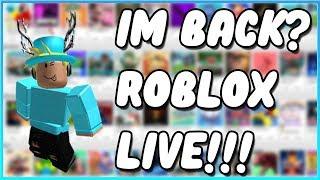 IM BACK?? ROBLOX LIVE!!