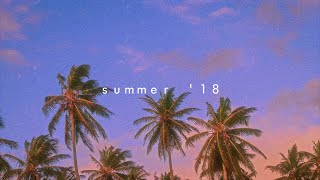 songs that bring you back to summer '18
