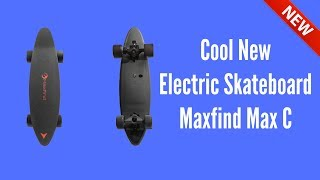 Cool New Electric Skate Maxfind Max C