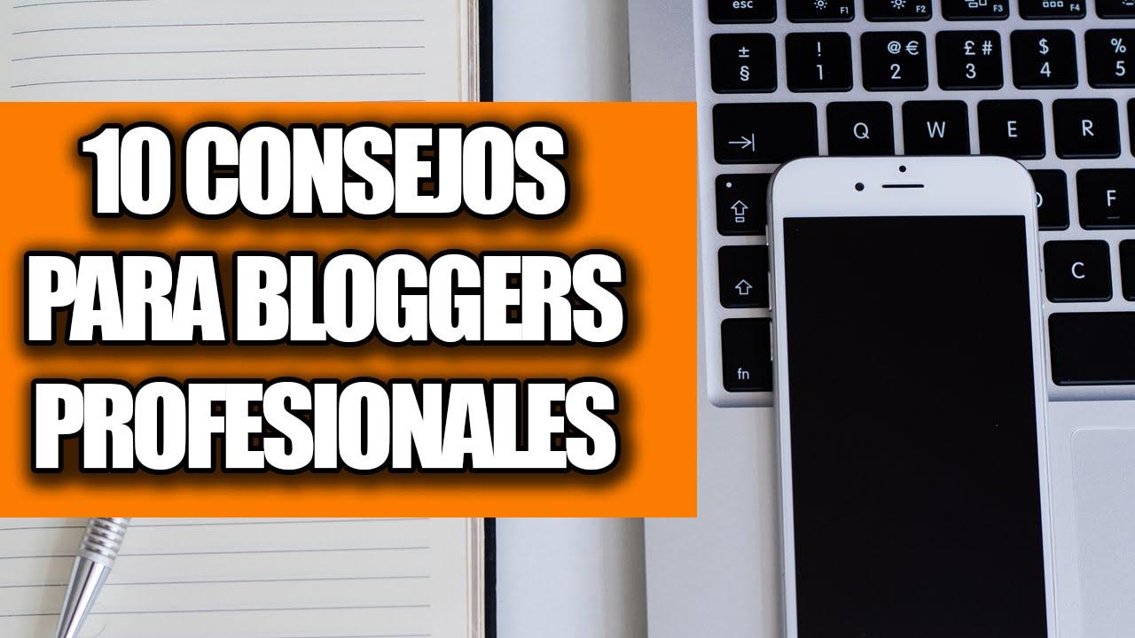 10 Consejos para Bloggers Profesionales
