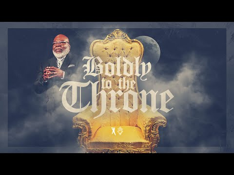 Boldly To The Throne - Bishop T.D. Jakes
