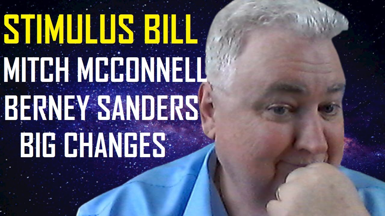 STIMULUS PACKAGE MITCH MCCONNELL BERNEY SANDERS BIG CHANGES.