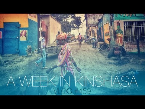vlog #459 -  a week in Kinshasa, DRC 05/14