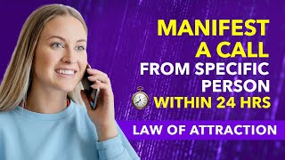 ✅Manifest A CALL From A SPECIFIC PERSON Using LAW OF ATTRACTION in 24 Hrs - MANIFESTATION WEEK DAY 4