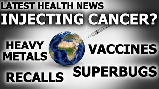 Vaccine Has 560 Cancer Genes, 95% Baby Food Contaminated! Latest Health News!