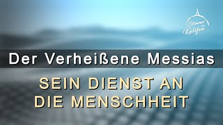 Der Verheißene Messias der Endzeit - Sein Dienst an die Menschheit. | Stimme des Kalifen