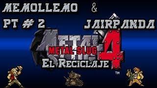 Metal Slug 4 misión 3 y 4 | El Reciclaje | Jairpanda Memollemo