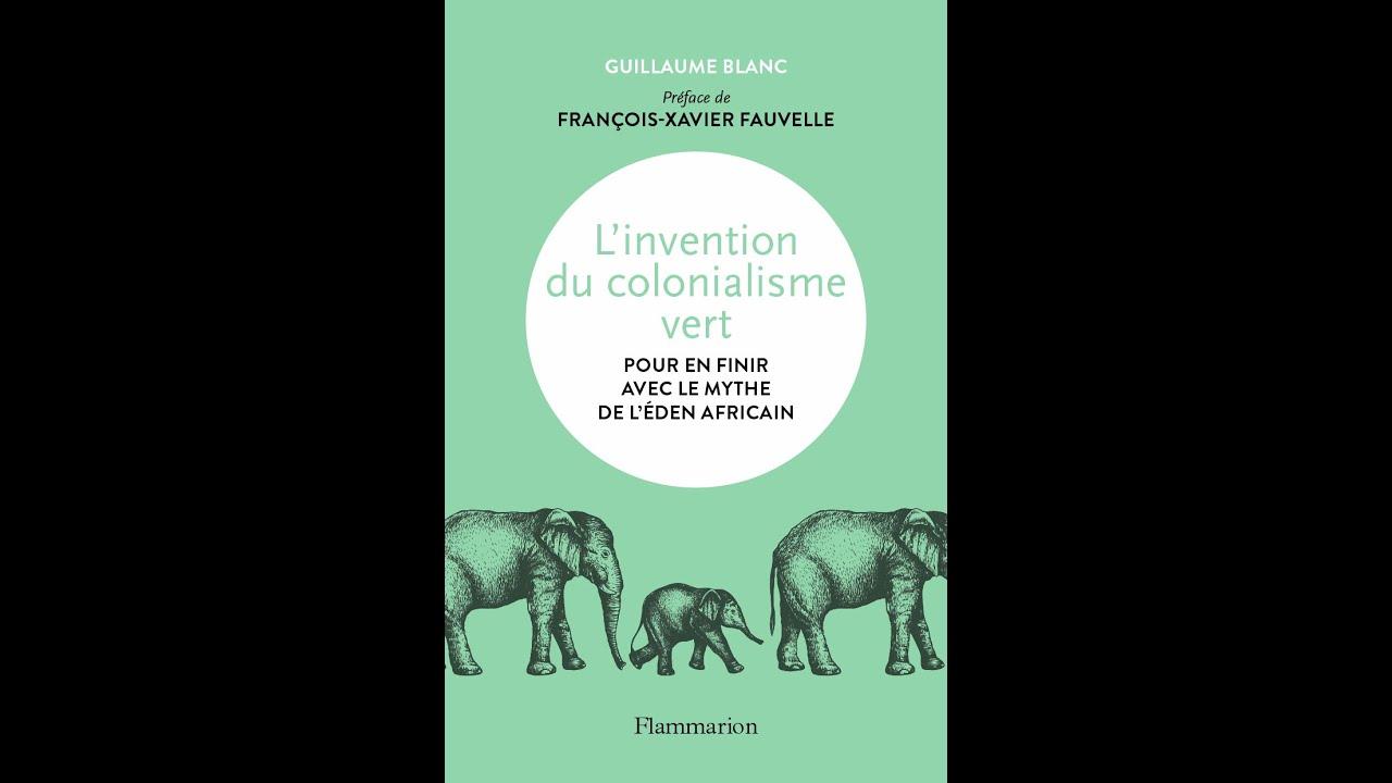 L'invention du colonialisme vert, de Guillaume Blanc