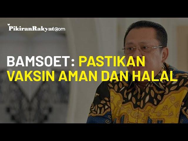 Vaksinasi Segera Dilakukan di Indonesia, Bamsoet: Jangan Terburu-buru, Pastikan Aman dan Halal Dulu