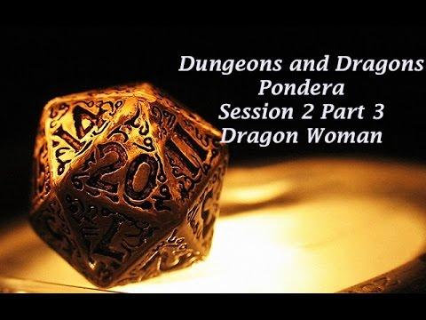 Pondera Session 2 Part 3: Dragon Woman