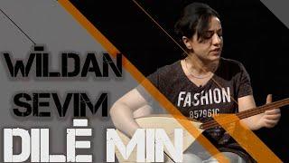 WÎLDAN SEVIM   - DILÊ MIN