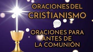 Oraciones del Cristianismo - Oraciones para Antes de la Comunión (Voz, Texto, Música e Imágenes)