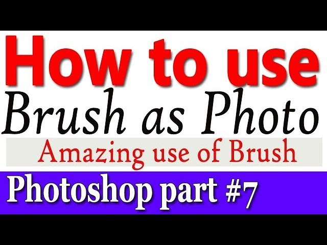 Photoshop #7,  How to Use Photo  as brush (Tips and Tricks)