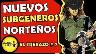 NUEVOS SUBGENEROS: MUSICA NORTEÑA MEXICANA - EL TIJERAZO #7