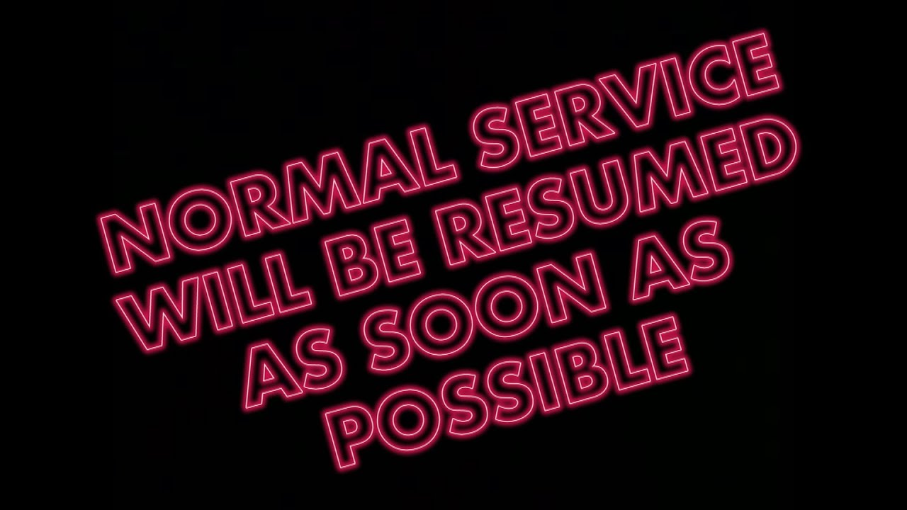 Service Now Resume Normal Service Will Be Resumed As Soon As Possible Episode