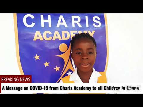 Charis Academy _COVID-19 Message to all Children in Ghana.