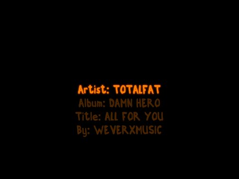 TOTALFAT - ALL FOR YOU (Romaji Lyric)