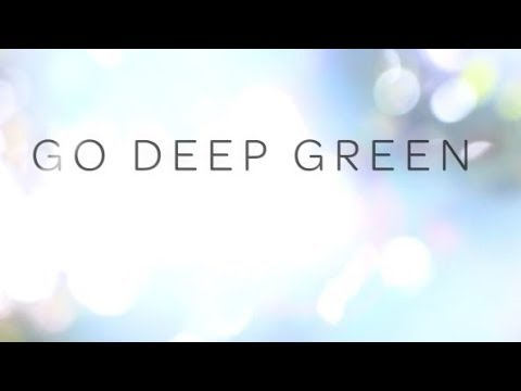 GO DEEP GREEN: sourcing renewable energy for loving the Earth