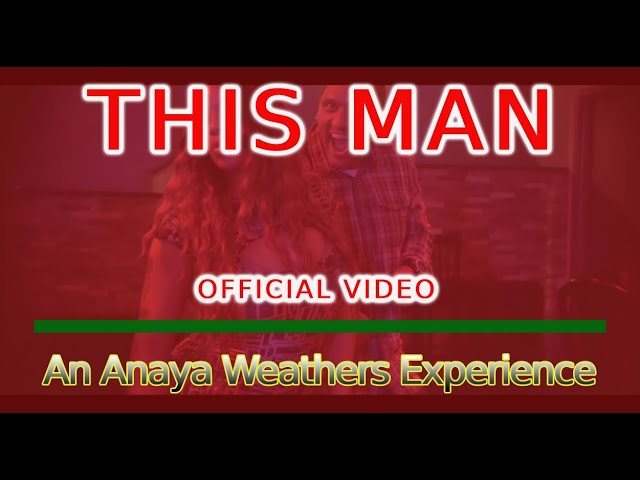 This Man OFFICIAL Cinematic Music Video Starring Anaya Weathers