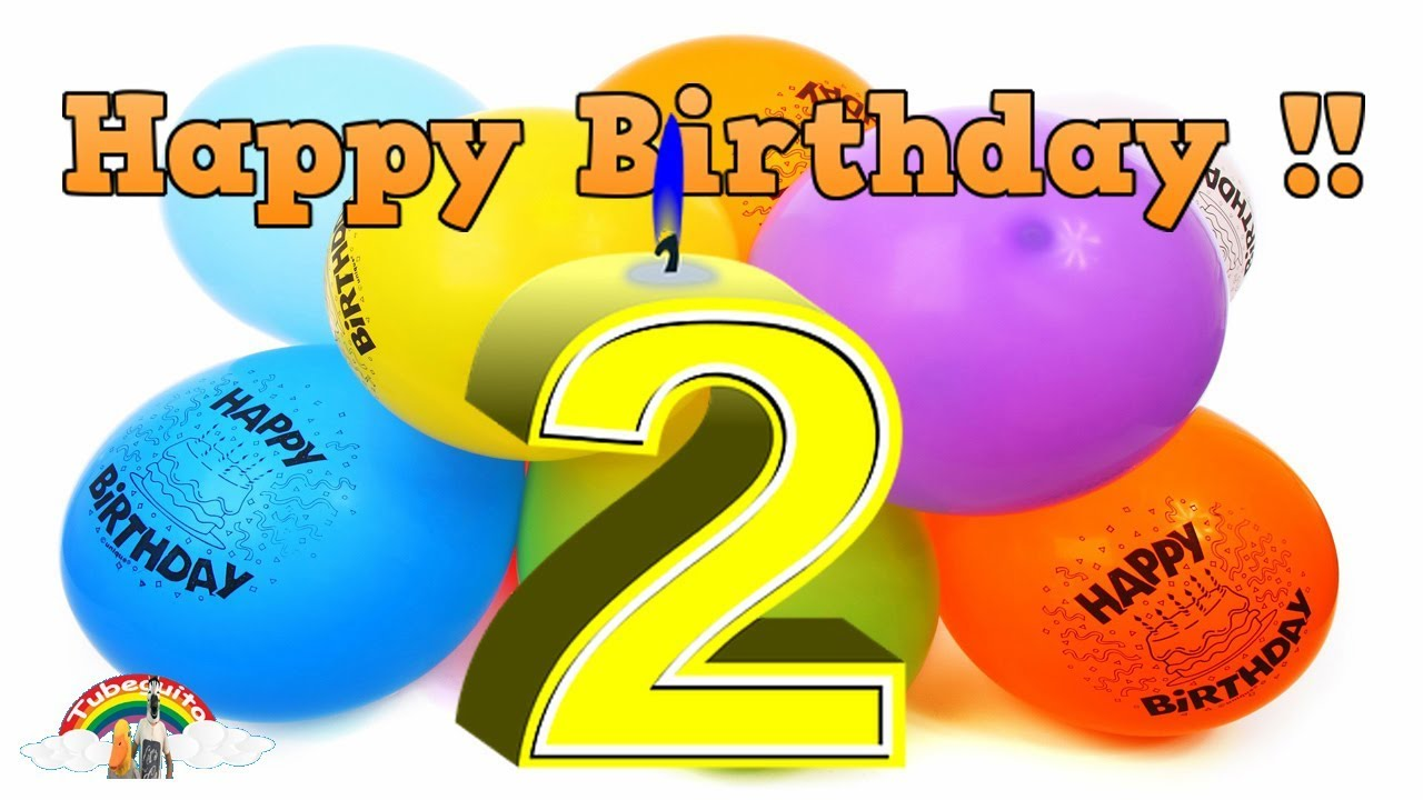 Happy Birthday 2 Years Old Song And Video Youtube