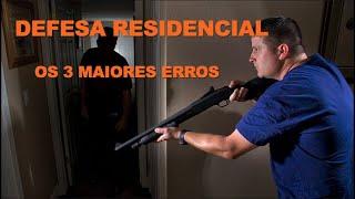 Defesa Residencial - Os 3 maiores Erros que você provavelmente está fazendo