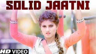 Solid Jaatni | Himanshi Goswami | Pawan Hooda | Haryanvi Dj Song | New Haryanvi Songs Haryanvi 2018
