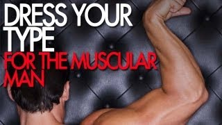 Dress Your Type: The Muscular Man