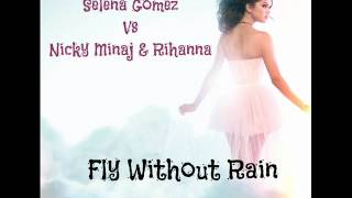 Selena Gomez Vs Nicki Minaj & Rihanna - Fly Without Rain (Josh R Mashup Remix)(Part 2)