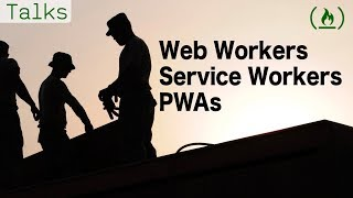 Web Workers, Service Workers, And Pwas