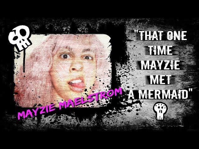 Maelstrom Storytime #1: Mayzie Meets a Mermaid