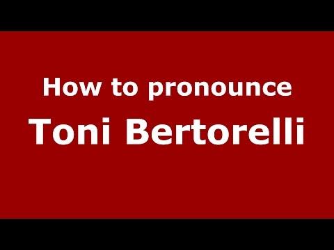 How to pronounce Toni Bertorelli (Italian/Italy)  - PronounceNames.com