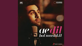 """Ae Dil Hai Mushkil Title Track (From """"Ae Dil Hai Mushkil"""")"""