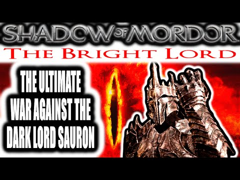 Middle Earth: Shadow of Mordor: The Bright Lord - THE ULTIMATE WAR AGAINST THE DARK LORD SAURON |