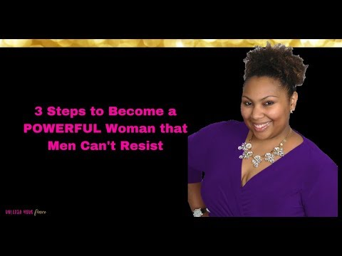 3 Steps to Become a POWERFUL Woman that Men Can't Resist