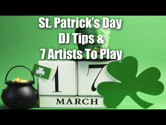 Professional DJ Tips For St Patrick's Day Party Plus 7 Artists To Play